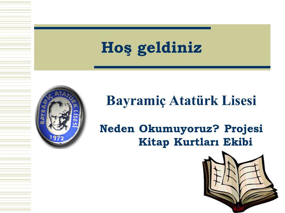 Hoş geldiniz Bayramiç Atatürk Lisesi Neden Okumuyoruz? Projesi Kitap Kurtları Ekibi