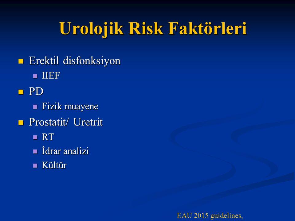 Urolojik Risk Faktörleri Erektil disfonksiyon Erektil disfonksiyon IIEF IIEF PD PD Fizik muayene Fizik muayene Prostatit/ Uretrit Prostatit/ Uretrit RT RT İdrar analizi İdrar analizi Kültür Kültür EAU 2015 guidelines,
