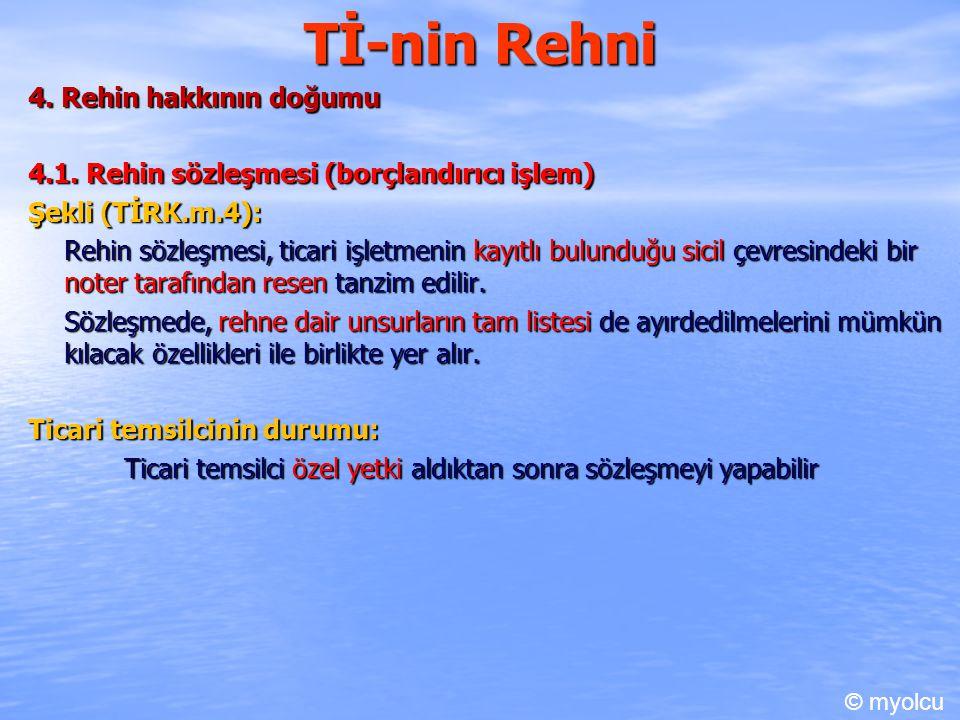 Tİ-nin Rehni 4. Rehin hakkının doğumu 4.1. Rehin sözleşmesi (borçlandırıcı işlem) Şekli (TİRK.m.4): Rehin sözleşmesi, ticari işletmenin kayıtlı bulund