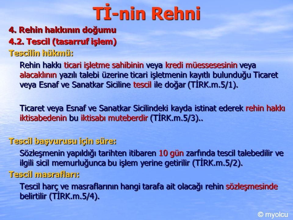 Tİ-nin Rehni 4. Rehin hakkının doğumu 4.2. Tescil (tasarruf işlem) Tescilin hükmü: Rehin hakkı ticari işletme sahibinin veya kredi müessesesinin veya