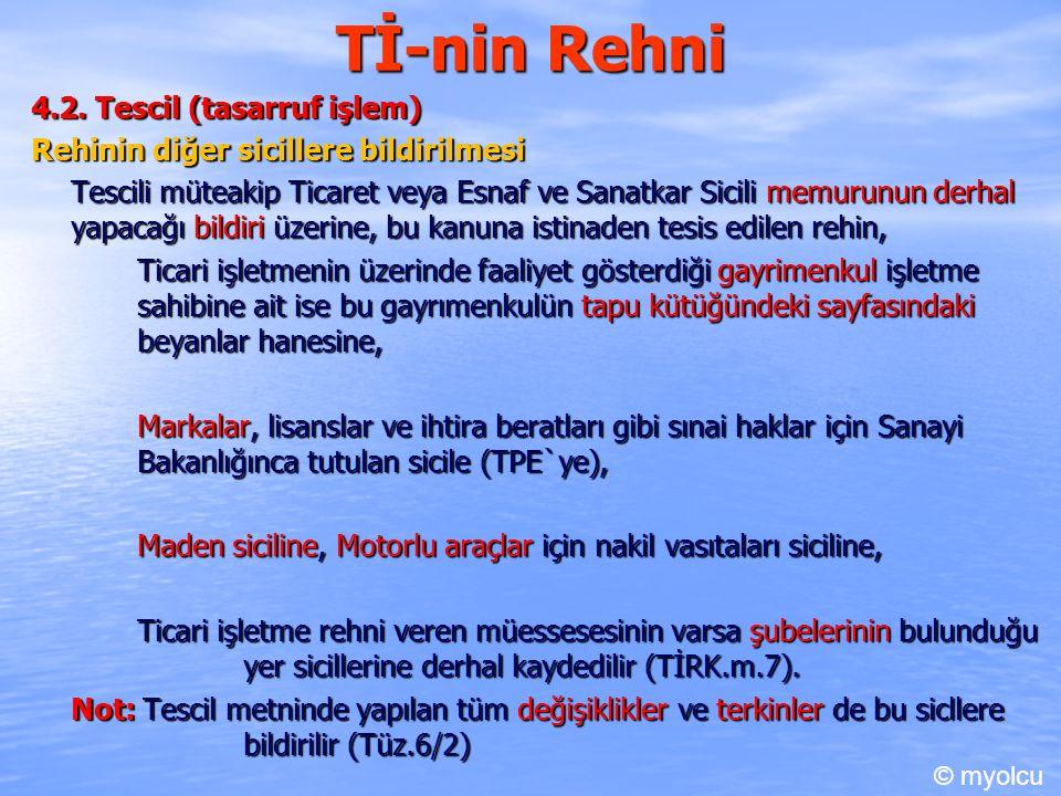 Tİ-nin Rehni 4.2. Tescil (tasarruf işlem) Rehinin diğer sicillere bildirilmesi Tescili müteakip Ticaret veya Esnaf ve Sanatkar Sicili memurunun derhal
