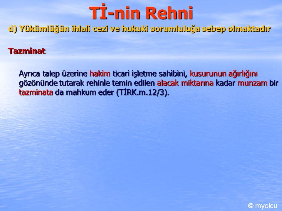 Tİ-nin Rehni d) Yükümlüğün ihlali cezi ve hukuki sorumluluğa sebep olmaktadır Tazminat Ayrıca talep üzerine hakim ticari işletme sahibini, kusurunun a