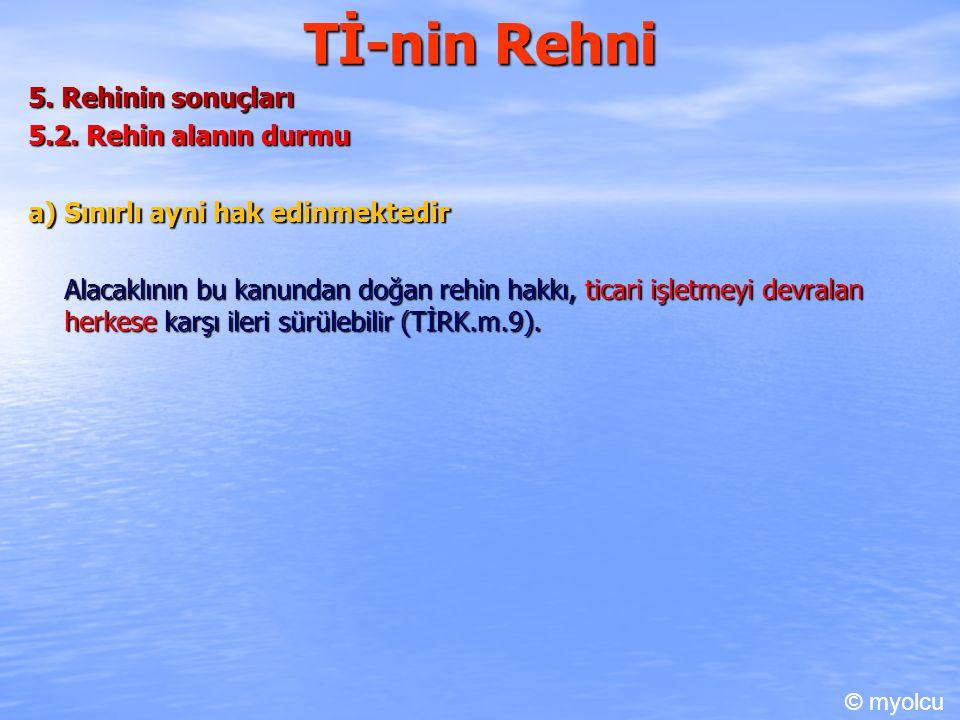 Tİ-nin Rehni 5. Rehinin sonuçları 5.2. Rehin alanın durmu a) Sınırlı ayni hak edinmektedir Alacaklının bu kanundan doğan rehin hakkı, ticari işletmeyi