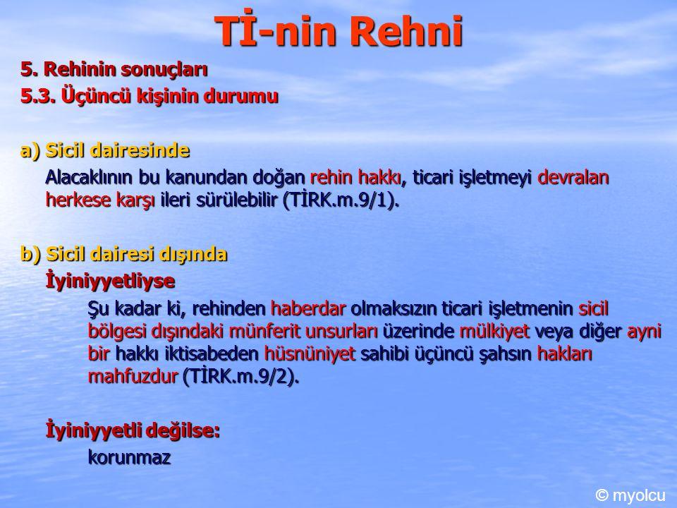 Tİ-nin Rehni 5. Rehinin sonuçları 5.3. Üçüncü kişinin durumu a) Sicil dairesinde Alacaklının bu kanundan doğan rehin hakkı, ticari işletmeyi devralan