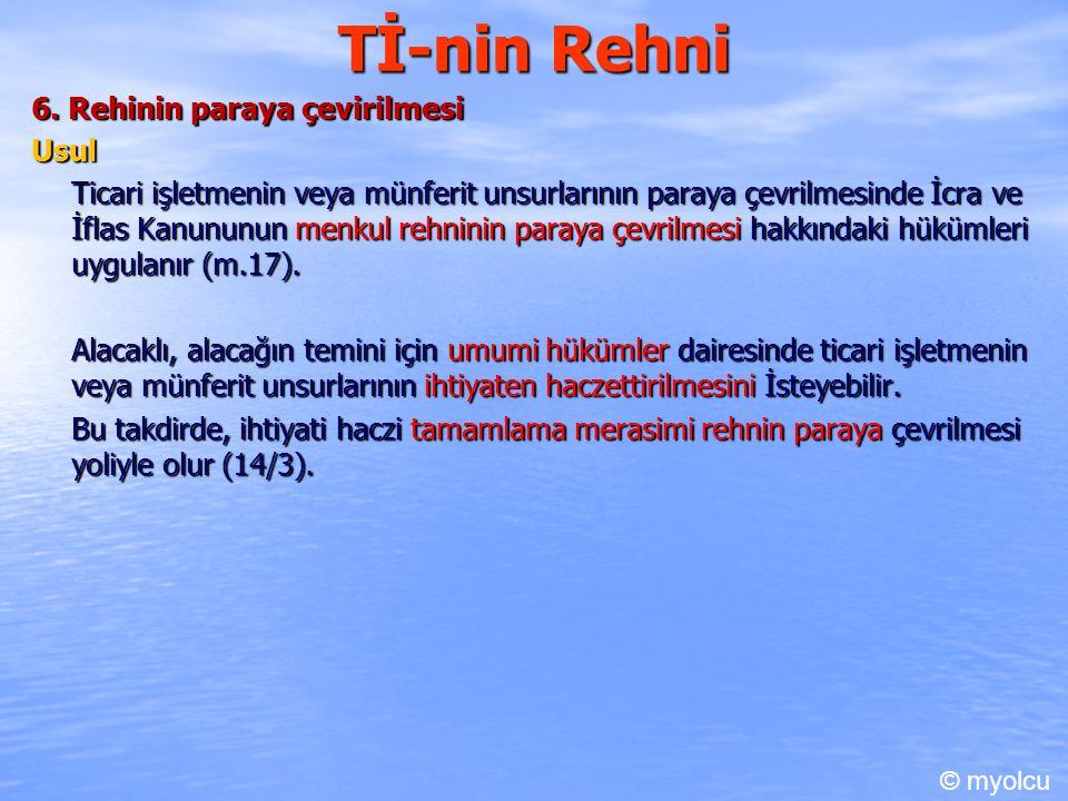 Tİ-nin Rehni 6. Rehinin paraya çevirilmesi Usul Ticari işletmenin veya münferit unsurlarının paraya çevrilmesinde İcra ve İflas Kanununun menkul rehni