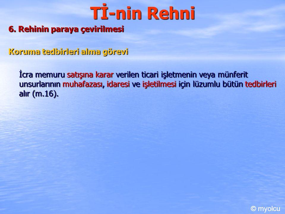 Tİ-nin Rehni 6. Rehinin paraya çevirilmesi Koruma tedbirleri alma görevi İcra memuru satışına karar verilen ticari işletmenin veya münferit unsurların