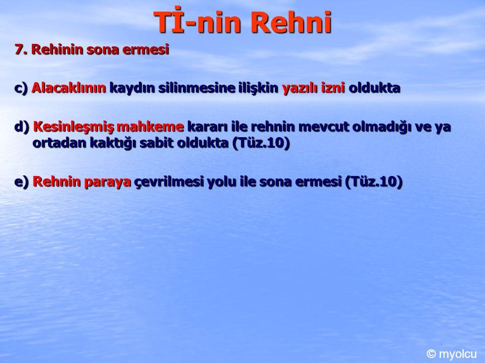 Tİ-nin Rehni 7. Rehinin sona ermesi c) Alacaklının kaydın silinmesine ilişkin yazılı izni oldukta d) Kesinleşmiş mahkeme kararı ile rehnin mevcut olma