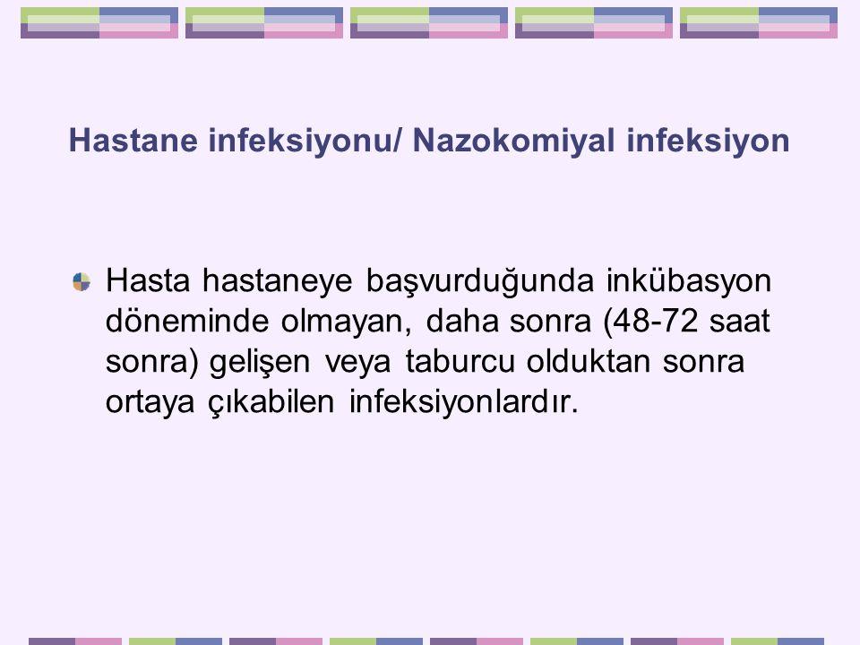 Hastane infeksiyonu/ Nazokomiyal infeksiyon Hasta hastaneye başvurduğunda inkübasyon döneminde olmayan, daha sonra (48-72 saat sonra) gelişen veya tab