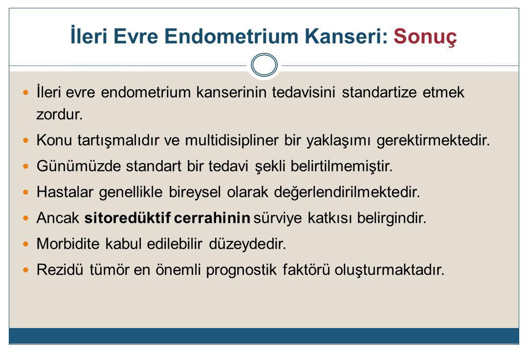 İleri Evre Endometrium Kanseri: Sonuç İleri evre endometrium kanserinin tedavisini standartize etmek zordur.