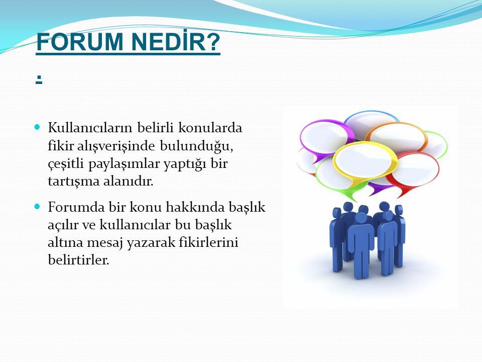 Kullanıcıların belirli konularda fikir alışverişinde bulunduğu, çeşitli paylaşımlar yaptığı bir tartışma alanıdır. Forumda bir konu hakkında başlık aç