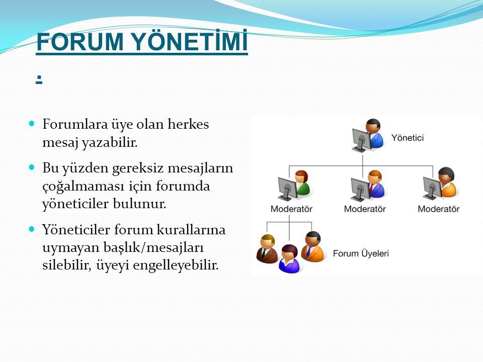 Forumlara üye olan herkes mesaj yazabilir. Bu yüzden gereksiz mesajların çoğalmaması için forumda yöneticiler bulunur. Yöneticiler forum kurallarına u