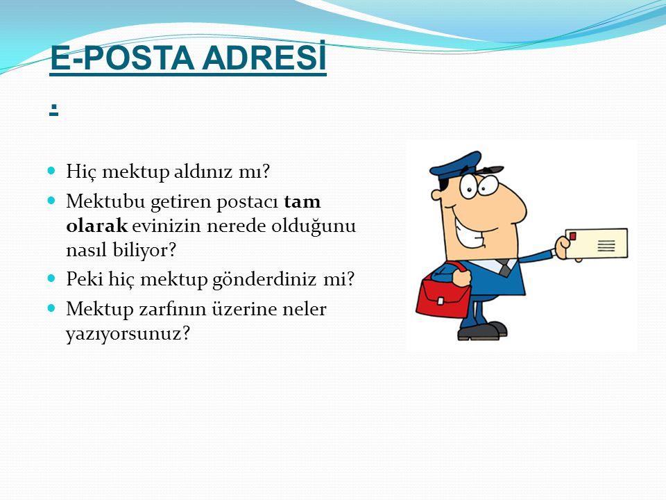 E-POSTA ADRESİ. Hiç mektup aldınız mı? Mektubu getiren postacı tam olarak evinizin nerede olduğunu nasıl biliyor? Peki hiç mektup gönderdiniz mi? Mekt