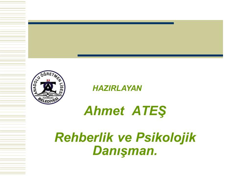 Ahmet ATEŞ Rehberlik ve Psikolojik Danışman. HAZIRLAYAN