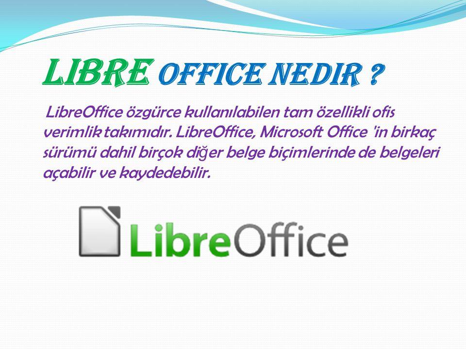 Libre Office Nedir ? LibreOffice özgürce kullanılabilen tam özellikli ofis verimlik takımıdır. LibreOffice, Microsoft Office 'in birkaç sürümü dahil b