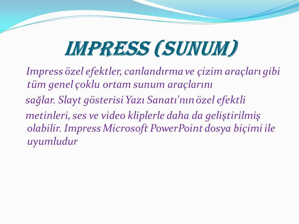 Impress (Sunum) Impress özel efektler, canlandırma ve çizim araçları gibi tüm genel çoklu ortam sunum araçlarını sağlar. Slayt gösterisi Yazı Sanatı'n