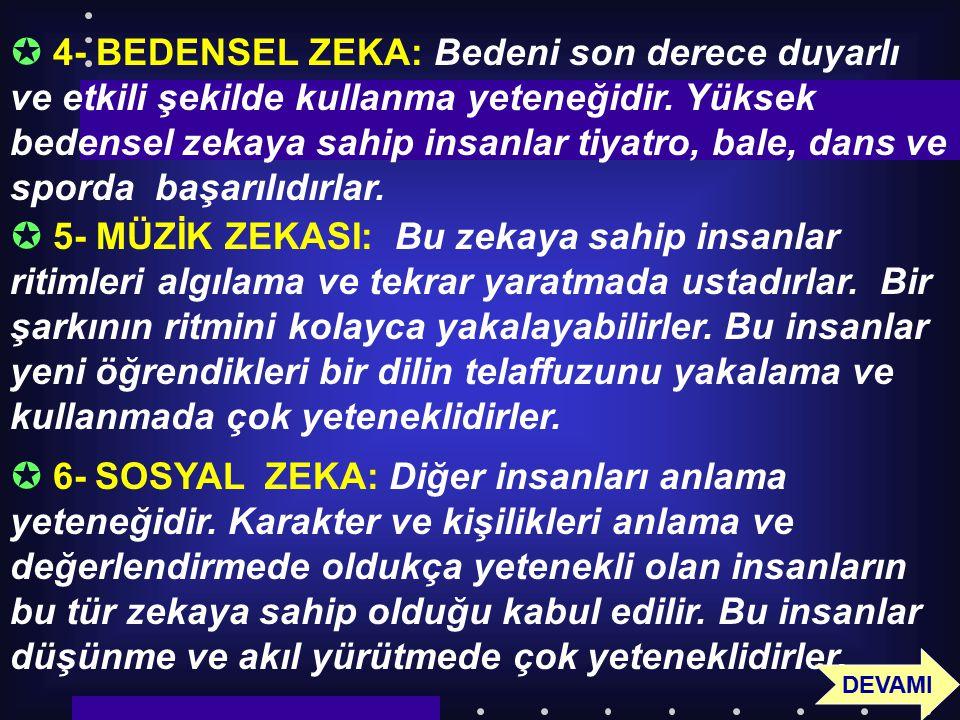 57  4- BEDENSEL ZEKA: Bedeni son derece duyarlı ve etkili şekilde kullanma yeteneğidir. Yüksek bedensel zekaya sahip insanlar tiyatro, bale, dans ve