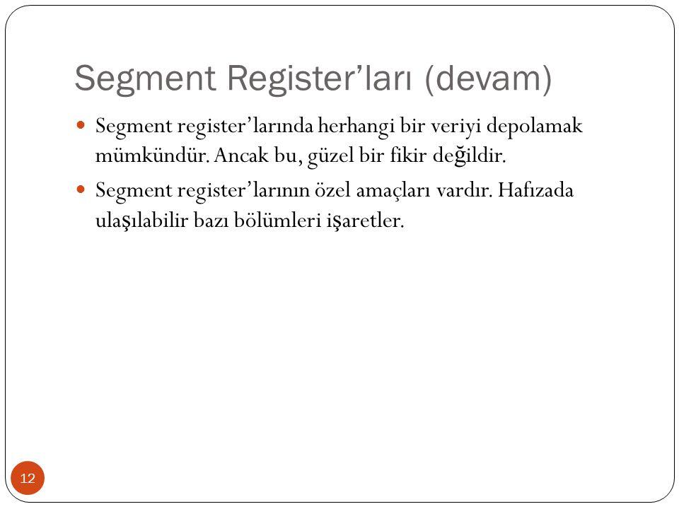 Segment Register'ları (devam) 12 Segment register'larında herhangi bir veriyi depolamak mümkündür. Ancak bu, güzel bir fikir de ğ ildir. Segment regis