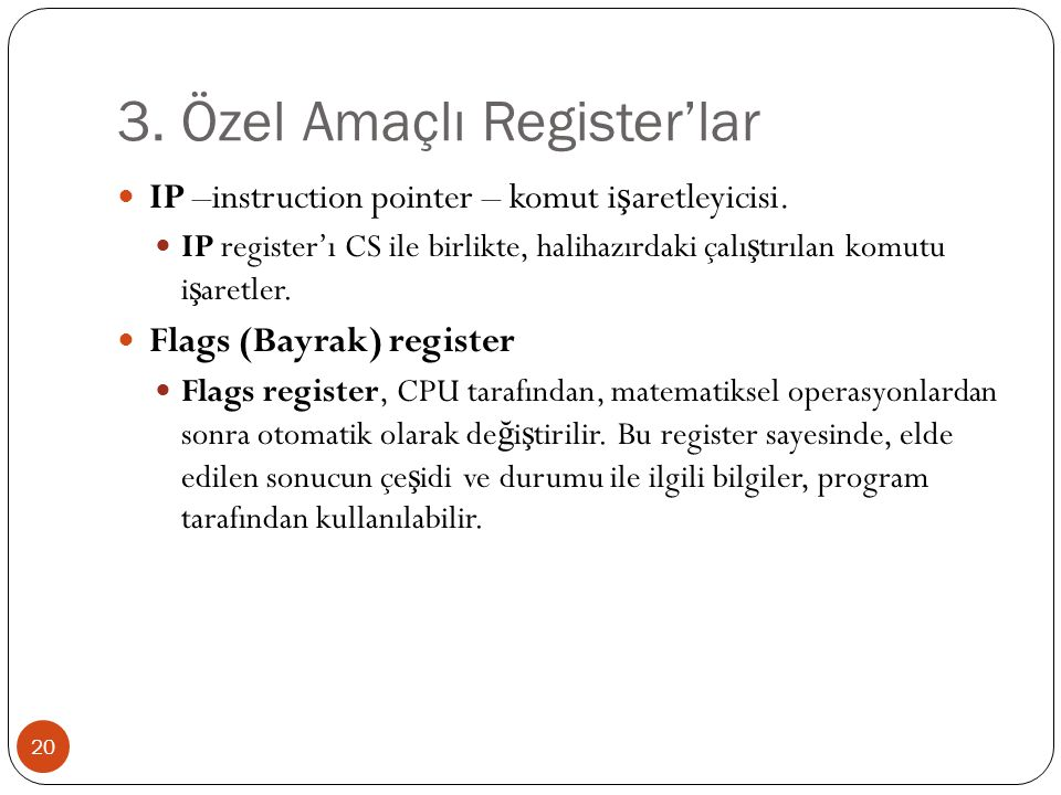 3.Özel Amaçlı Register'lar 20 IP –instruction pointer – komut i ş aretleyicisi.