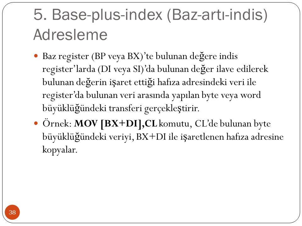 5. Base-plus-index (Baz-artı-indis) Adresleme 38 Baz register (BP veya BX)'te bulunan de ğ ere indis register'larda (DI veya SI)'da bulunan de ğ er il