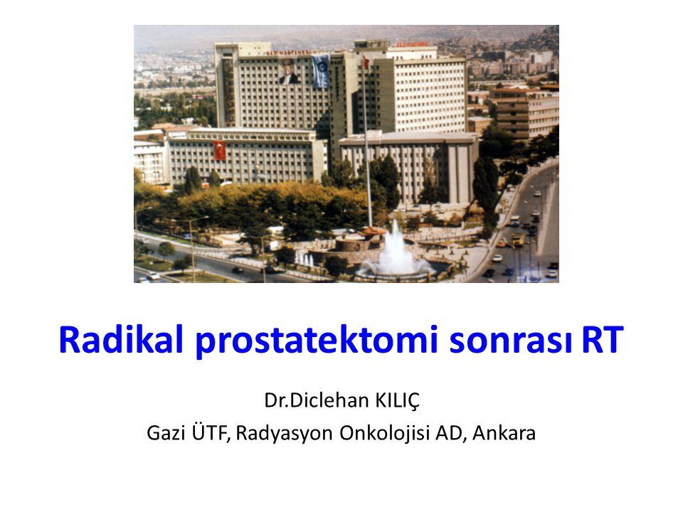 Radikal prostatektomi sonrası RT Dr.Diclehan KILIÇ Gazi ÜTF, Radyasyon Onkolojisi AD, Ankara