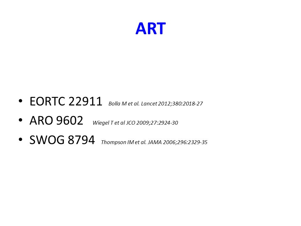 ART EORTC 22911 Bolla M et al. Lancet 2012;380:2018-27 ARO 9602 Wiegel T et al JCO 2009;27:2924-30 SWOG 8794 Thompson IM et al. JAMA 2006;296:2329-35