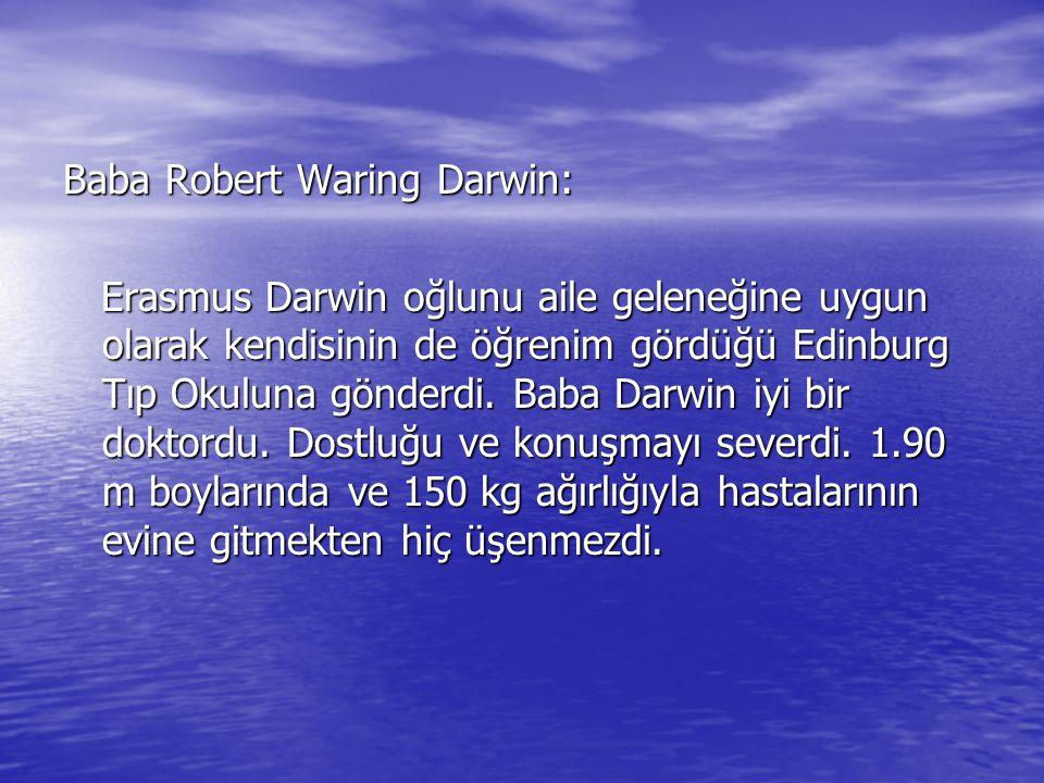 Baba Robert Waring Darwin: Erasmus Darwin oğlunu aile geleneğine uygun olarak kendisinin de öğrenim gördüğü Edinburg Tıp Okuluna gönderdi.