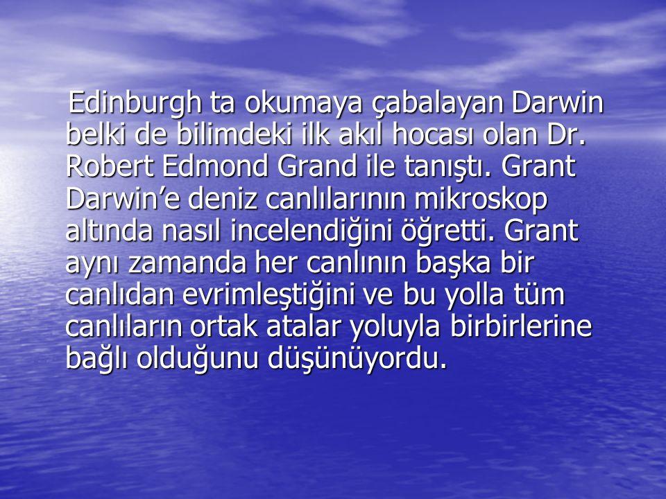Edinburgh ta okumaya çabalayan Darwin belki de bilimdeki ilk akıl hocası olan Dr.