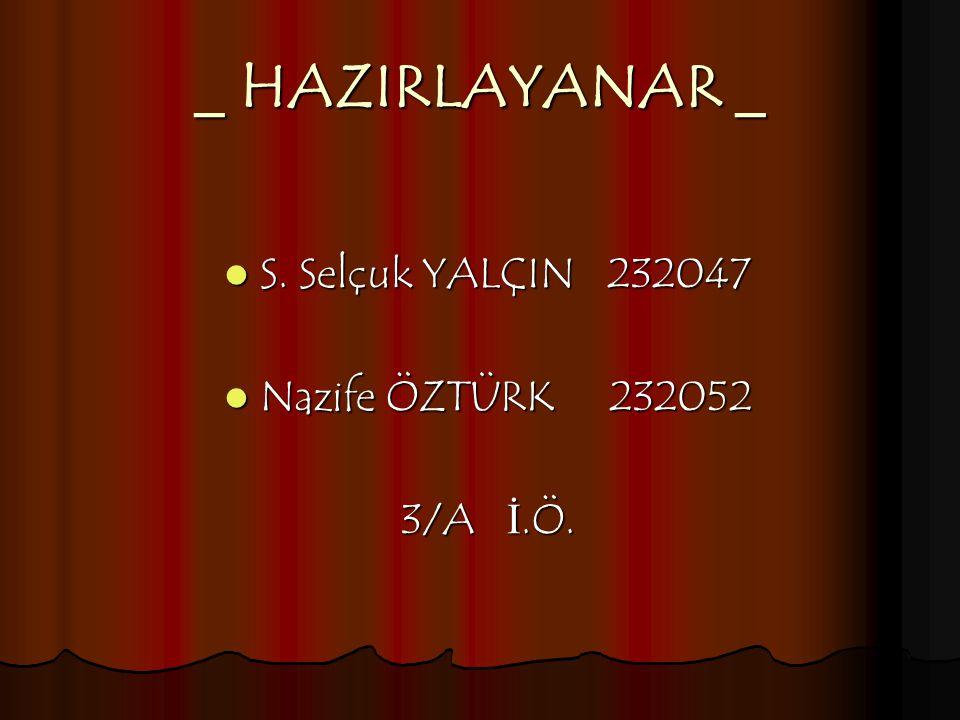 _ HAZIRLAYANAR _ S.Selçuk YALÇIN 232047 S.