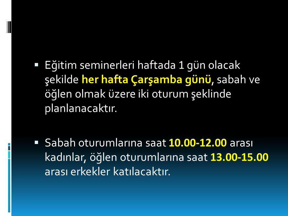  Eğitim seminerleri haftada 1 gün olacak şekilde her hafta Çarşamba günü, sabah ve öğlen olmak üzere iki oturum şeklinde planlanacaktır.