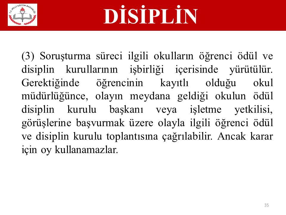 DİSİPLİN 35 (3) Soruşturma süreci ilgili okulların öğrenci ödül ve disiplin kurullarının işbirliği içerisinde yürütülür.