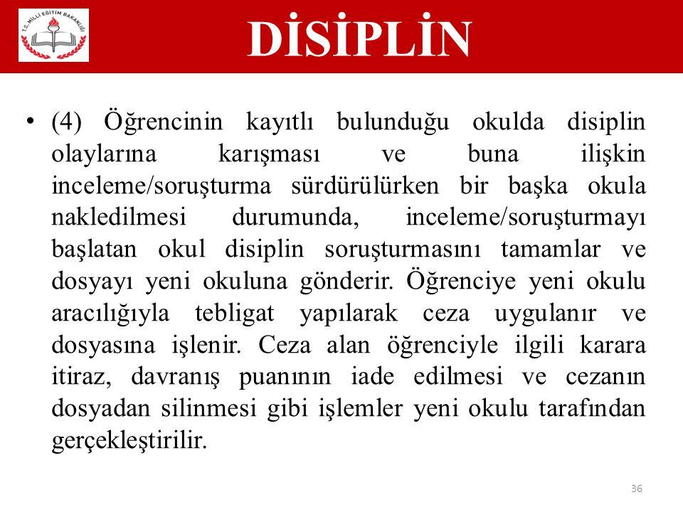 DİSİPLİN 36 (4) Öğrencinin kayıtlı bulunduğu okulda disiplin olaylarına karışması ve buna ilişkin inceleme/soruşturma sürdürülürken bir başka okula nakledilmesi durumunda, inceleme/soruşturmayı başlatan okul disiplin soruşturmasını tamamlar ve dosyayı yeni okuluna gönderir.