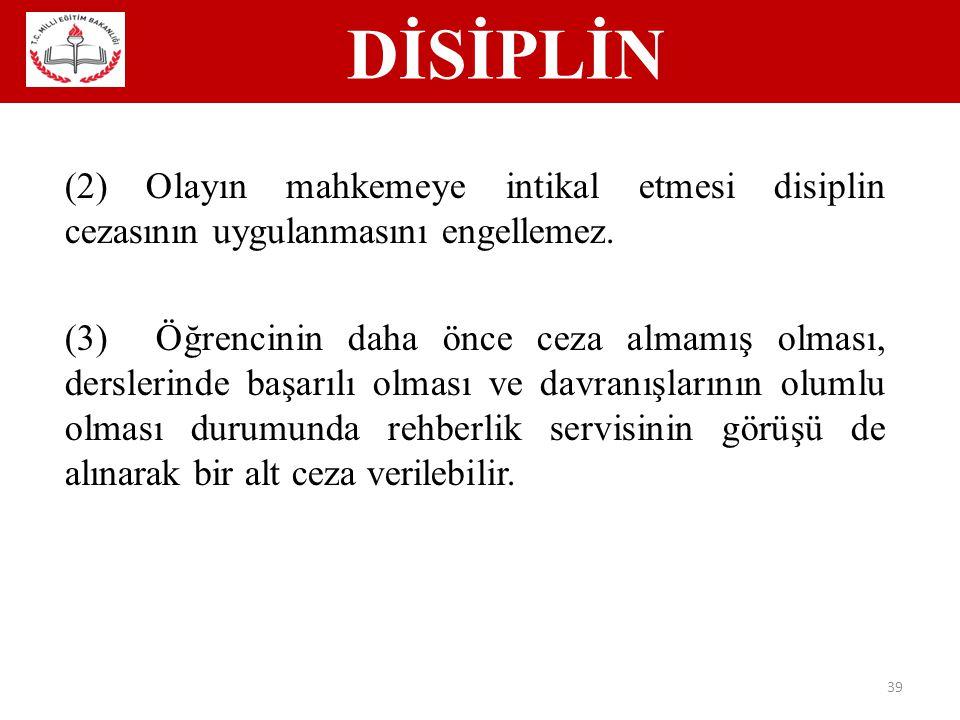 DİSİPLİN 39 (2) Olayın mahkemeye intikal etmesi disiplin cezasının uygulanmasını engellemez.