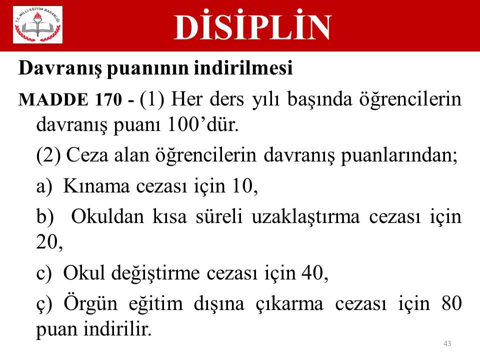DİSİPLİN 43 Davranış puanının indirilmesi MADDE 170 - (1) Her ders yılı başında öğrencilerin davranış puanı 100'dür.