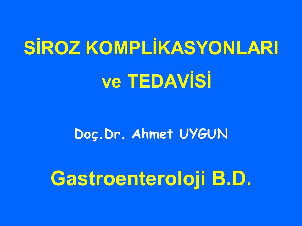 SİROZ KOMPLİKASYONLARI ve TEDAVİSİ Doç.Dr. Ahmet UYGUN Gastroenteroloji B.D.