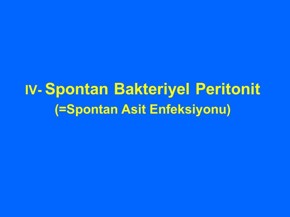 IV- Spontan Bakteriyel Peritonit (=Spontan Asit Enfeksiyonu)