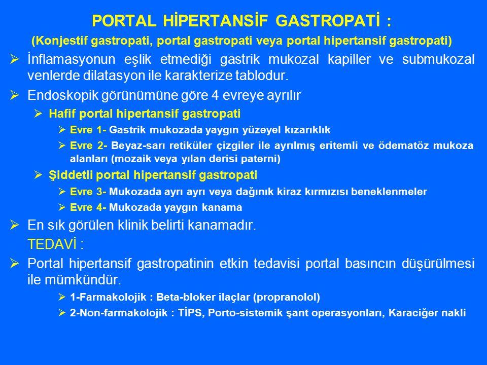 PORTAL HİPERTANSİF GASTROPATİ : (Konjestif gastropati, portal gastropati veya portal hipertansif gastropati)  İnflamasyonun eşlik etmediği gastrik mu