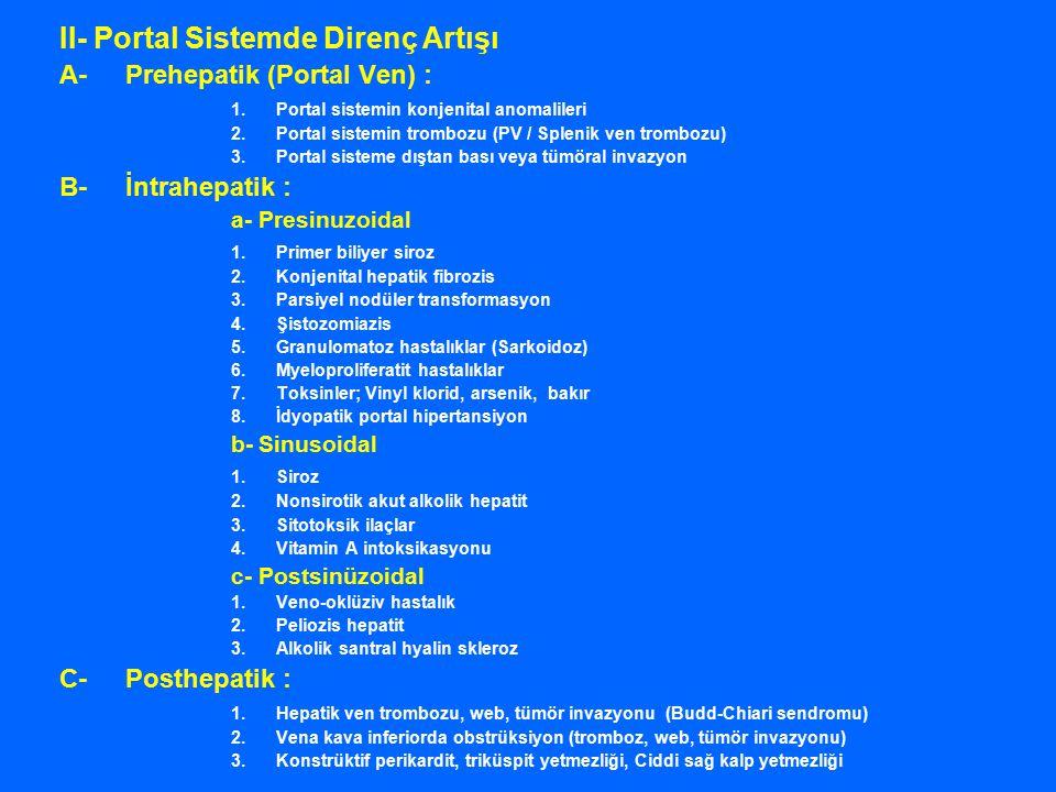 II- Portal Sistemde Direnç Artışı A-Prehepatik (Portal Ven) : 1. Portal sistemin konjenital anomalileri 2. Portal sistemin trombozu (PV / Splenik ven