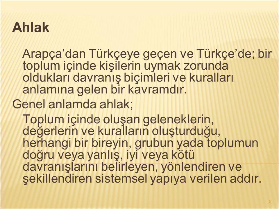 5 Arapça'dan Türkçeye geçen ve Türkçe'de; bir toplum içinde kişilerin uymak zorunda oldukları davranış biçimleri ve kuralları anlamına gelen bir kavra