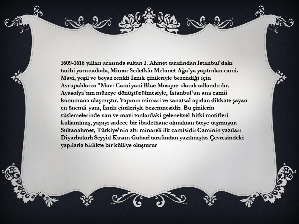 1609-1616 yılları arasında sultan I. Ahmet tarafından İstanbul'daki tarihi yarımadada, Mimar Sedefkâr Mehmet Ağa'ya yaptırılan cami. Mavi, yeşil ve be