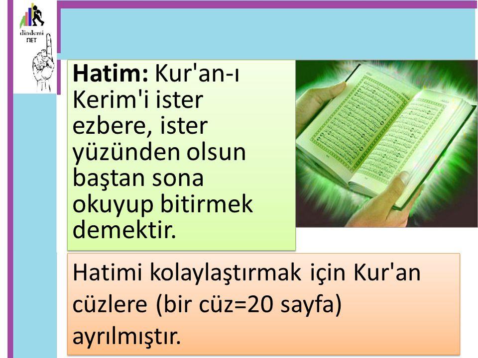Hatim: Kur'an-ı Kerim'i ister ezbere, ister yüzünden olsun baştan sona okuyup bitirmek demektir. Hatimi kolaylaştırmak için Kur'an cüzlere (bir cüz=20