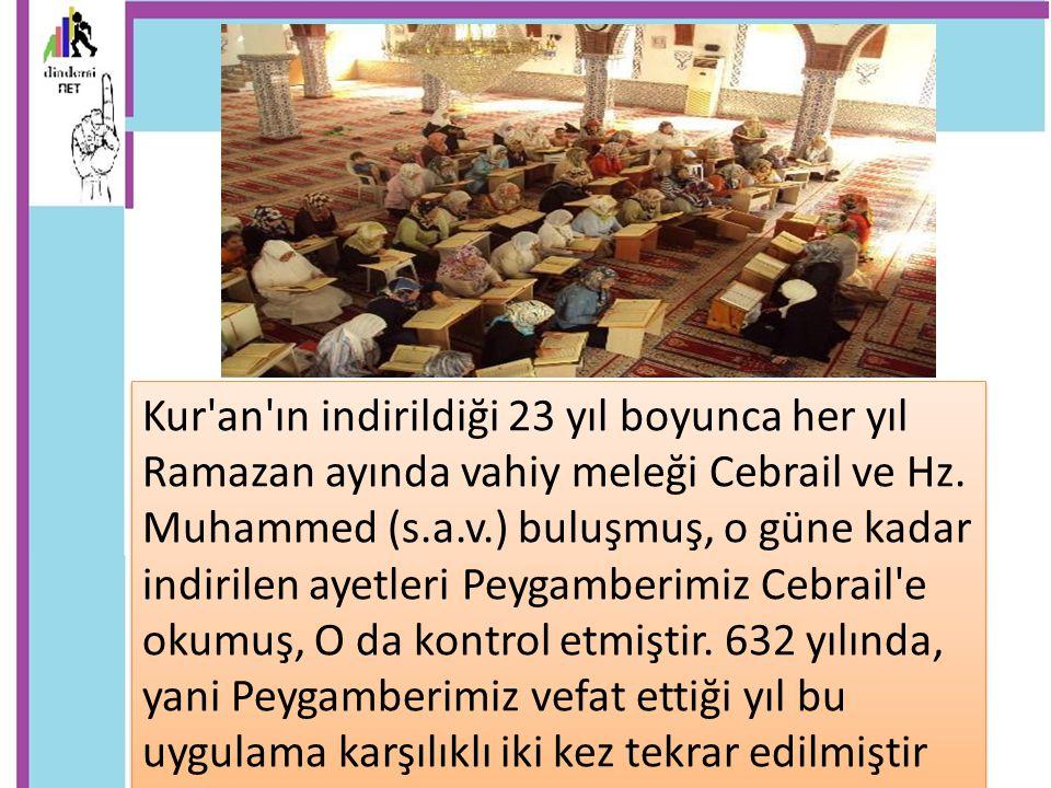 Kur'an'ın indirildiği 23 yıl boyunca her yıl Ramazan ayında vahiy meleği Cebrail ve Hz. Muhammed (s.a.v.) buluşmuş, o güne kadar indirilen ayetleri Pe