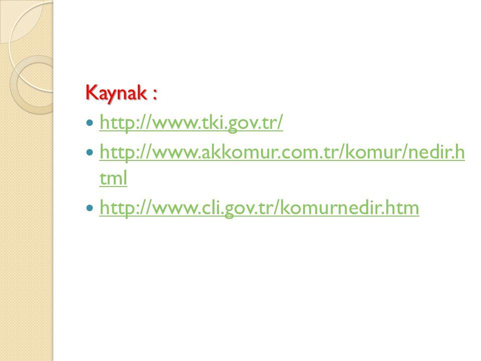 Kaynak : http://www.tki.gov.tr/ http://www.akkomur.com.tr/komur/nedir.h tml http://www.akkomur.com.tr/komur/nedir.h tml http://www.cli.gov.tr/komurned