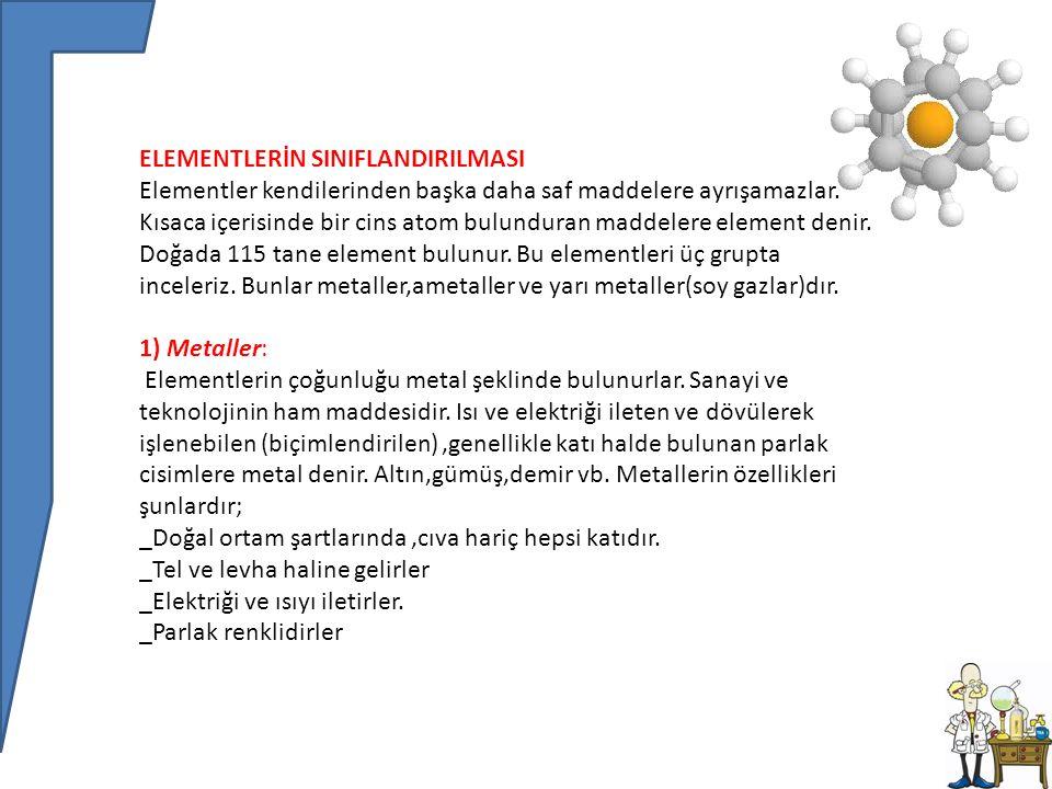 ELEMENTLERİN SINIFLANDIRILMASI Elementler kendilerinden başka daha saf maddelere ayrışamazlar.