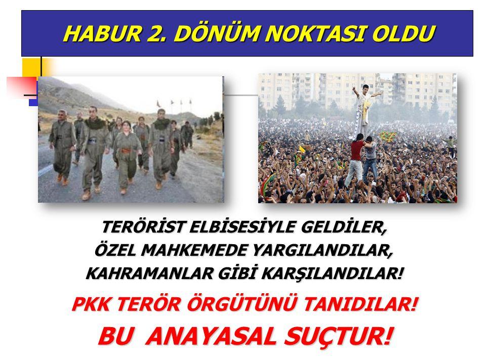 TERÖRİST ELBİSESİYLE GELDİLER, ÖZEL MAHKEMEDE YARGILANDILAR, KAHRAMANLAR GİBİ KARŞILANDILAR! HABUR 2. DÖNÜM NOKTASI OLDU PKK TERÖR ÖRGÜTÜNÜ TANIDILAR!