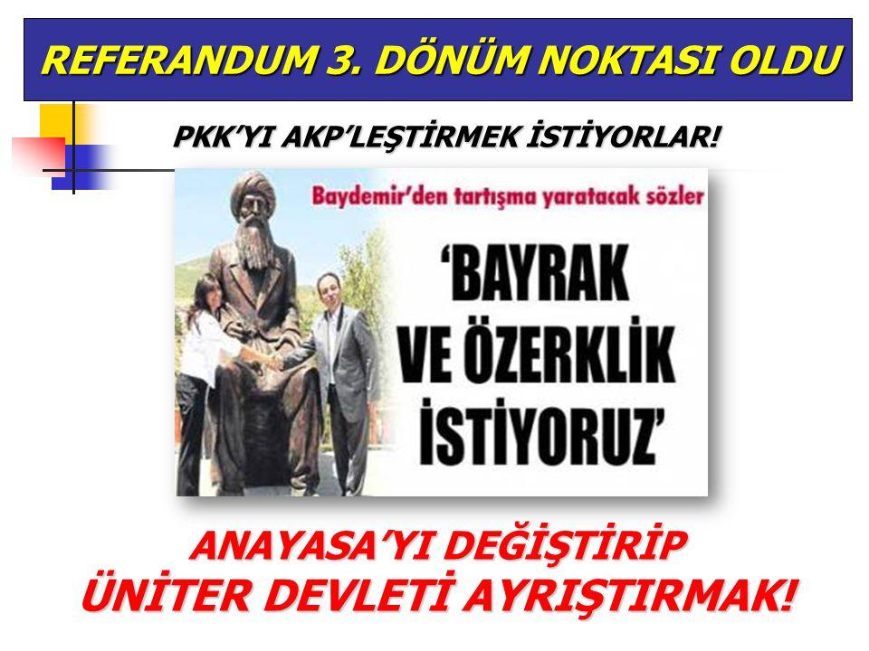 ANAYASA'YI DEĞİŞTİRİP ÜNİTER DEVLETİ AYRIŞTIRMAK! REFERANDUM 3. DÖNÜM NOKTASI OLDU PKK'YI AKP'LEŞTİRMEK İSTİYORLAR!