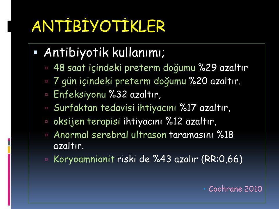 ANTİBİYOTİKLER  Antibiyotik kullanımı;  48 saat içindeki preterm doğumu %29 azaltır  7 gün içindeki preterm doğumu %20 azaltır.  Enfeksiyonu %32 a