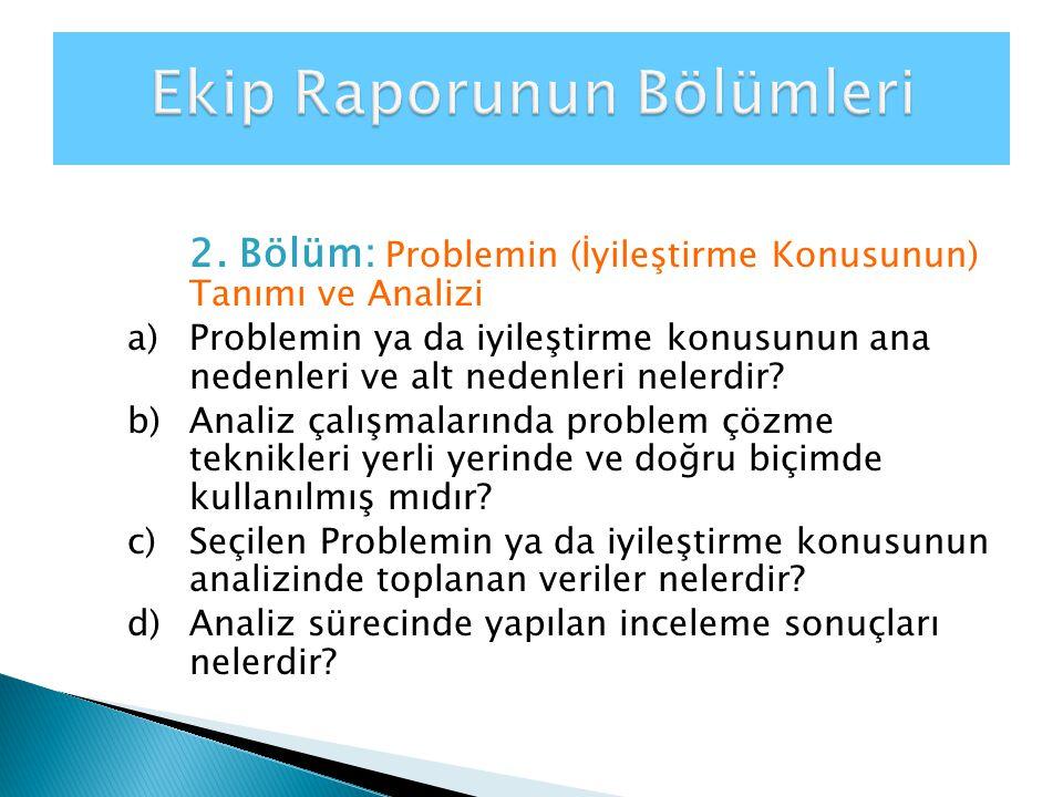 2. Bölüm: Problemin (İyileştirme Konusunun) Tanımı ve Analizi a)Problemin ya da iyileştirme konusunun ana nedenleri ve alt nedenleri nelerdir? b)Anali