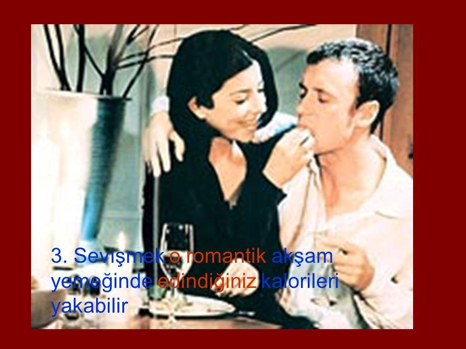 3. Sevişmek o romantik akşam yemeğinde edindiğiniz kalorileri yakabilir