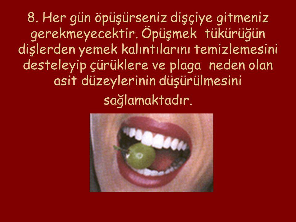 8. Her gün öpüşürseniz dişçiye gitmeniz gerekmeyecektir.