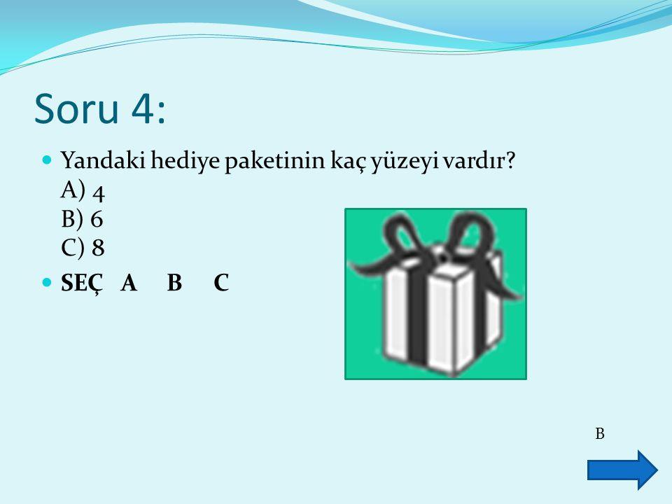 Soru 4: Yandaki hediye paketinin kaç yüzeyi vardır? A) 4 B) 6 C) 8 SEÇ A B C B